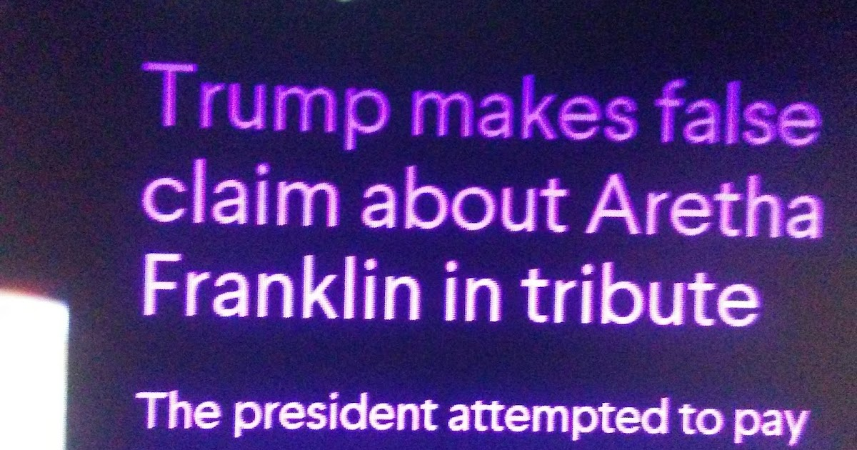 Dishonest Media can't resist opportunity to attack Trump in aftermath of Aretha Franklin's death