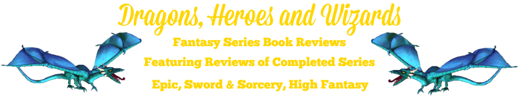 Dragons, Heroes, Wizards, Fantasy Series, Book Reviews, Epic Fantasy, High Fantasy, Complete Series