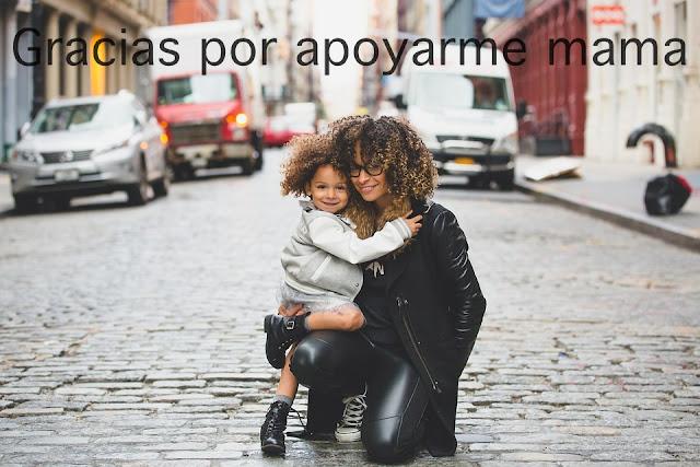 gracias por apoyarme mama