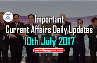 Important Current Affairs Daily Updates 10th July 2017 - Specially for Upcoming Exams 2017