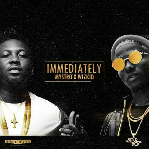 DOWNLOAD MUSIC: Mystro x Wizkid – Immediately