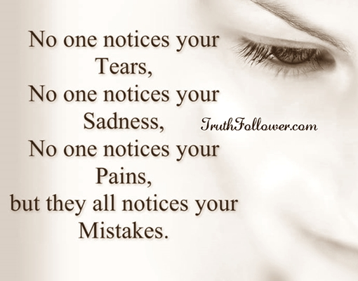 No One Notices Your Tears Sadness Pains Sad Quotes