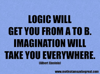 Success Inspirational Quotes: 42. Logic will get you from A to B. Imagination will take you everywhere. - Albert Einstein