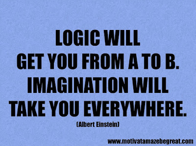 """Life Quotes About Success: """"Logic will get you from A to B. Imagination will take you everywhere."""" - Albert Einstein"""