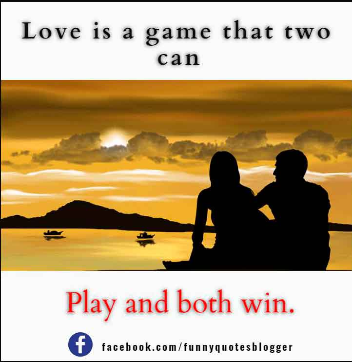 Love is a game that two can play and both win.― Eva Gabor