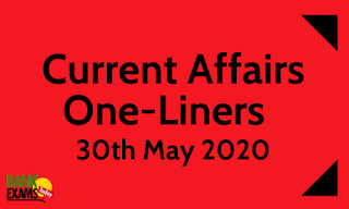 Current Affairs One-Liner: 30th May 2020