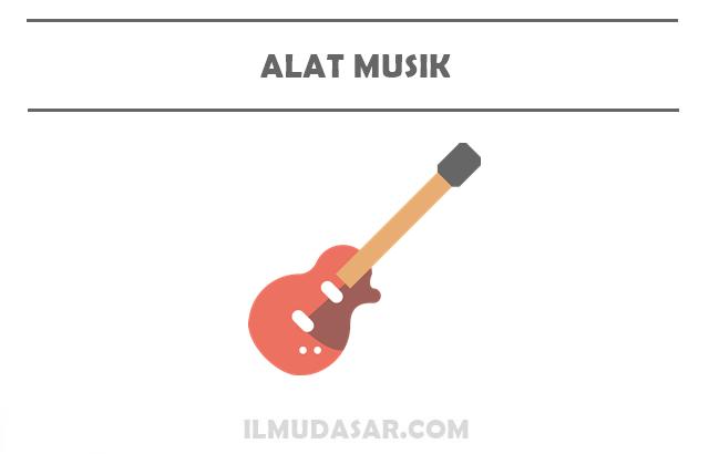 Pengertian Alat Musik, Fungsi Alat Musik, Jenis alat Musik, Contoh Alat Musik