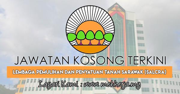 Jawatan Kosong Terkini 2018 di Lembaga Pemulihan dan Penyatuan Tanah Sarawak (SALCRA)
