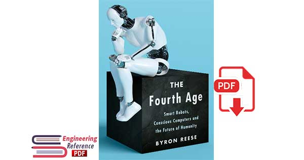 The Fourth Age Smart Robots, Conscious Computers, and the Future of Humanity
