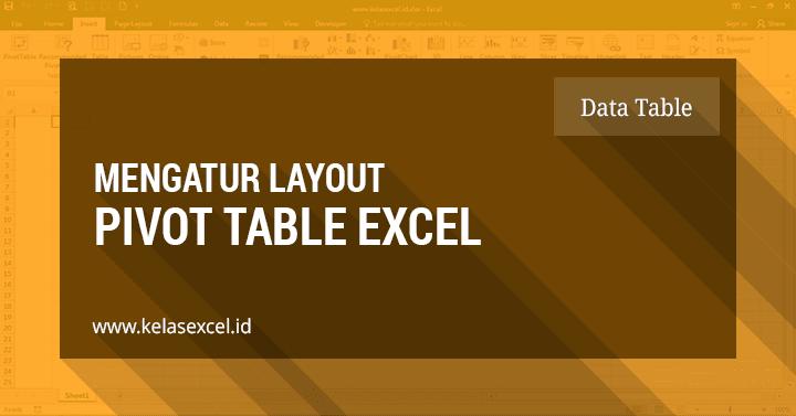 Mengatur Layout atau Tampilan Pivot Table Excel