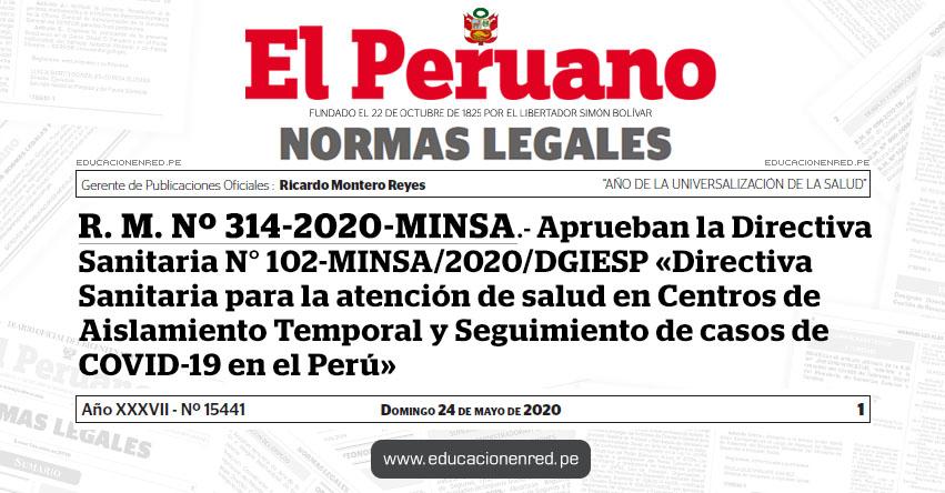 R. M. Nº 314-2020-MINSA.- Aprueban la Directiva Sanitaria N° 102-MINSA/2020/DGIESP «Directiva Sanitaria para la atención de salud en Centros de Aislamiento Temporal y Seguimiento de casos de COVID-19 en el Perú»