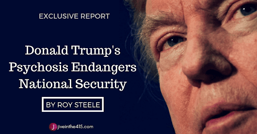 Donald Trump's Psychosis Endangers Our National Security