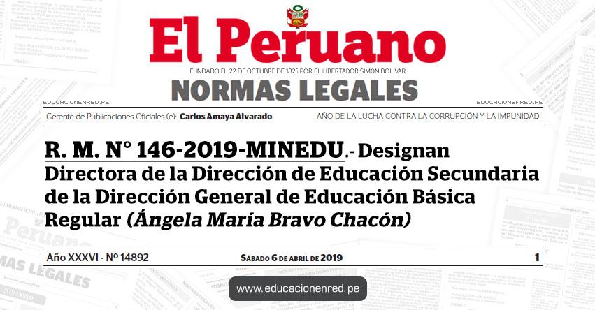R. M. N° 146-2019-MINEDU - Designan Directora de la Dirección de Educación Secundaria de la Dirección General de Educación Básica Regular (Ángela María Bravo Chacón) www.minedu.gob.pe