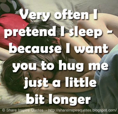 I Just Want To Cuddle Quotes: Very Often I Pretend I Sleep