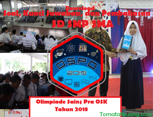 download Soal Kunci Jawaban Pembahasan Olimpiade Sains Pra OSK (OSPO POSI) 2018 SD SMP SMA, tomatalikuang.com