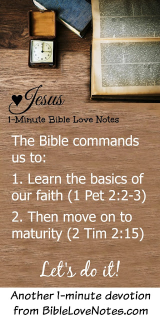 1 Peter 2:2-3, 2 Timohty 2:15, grow up in your faith