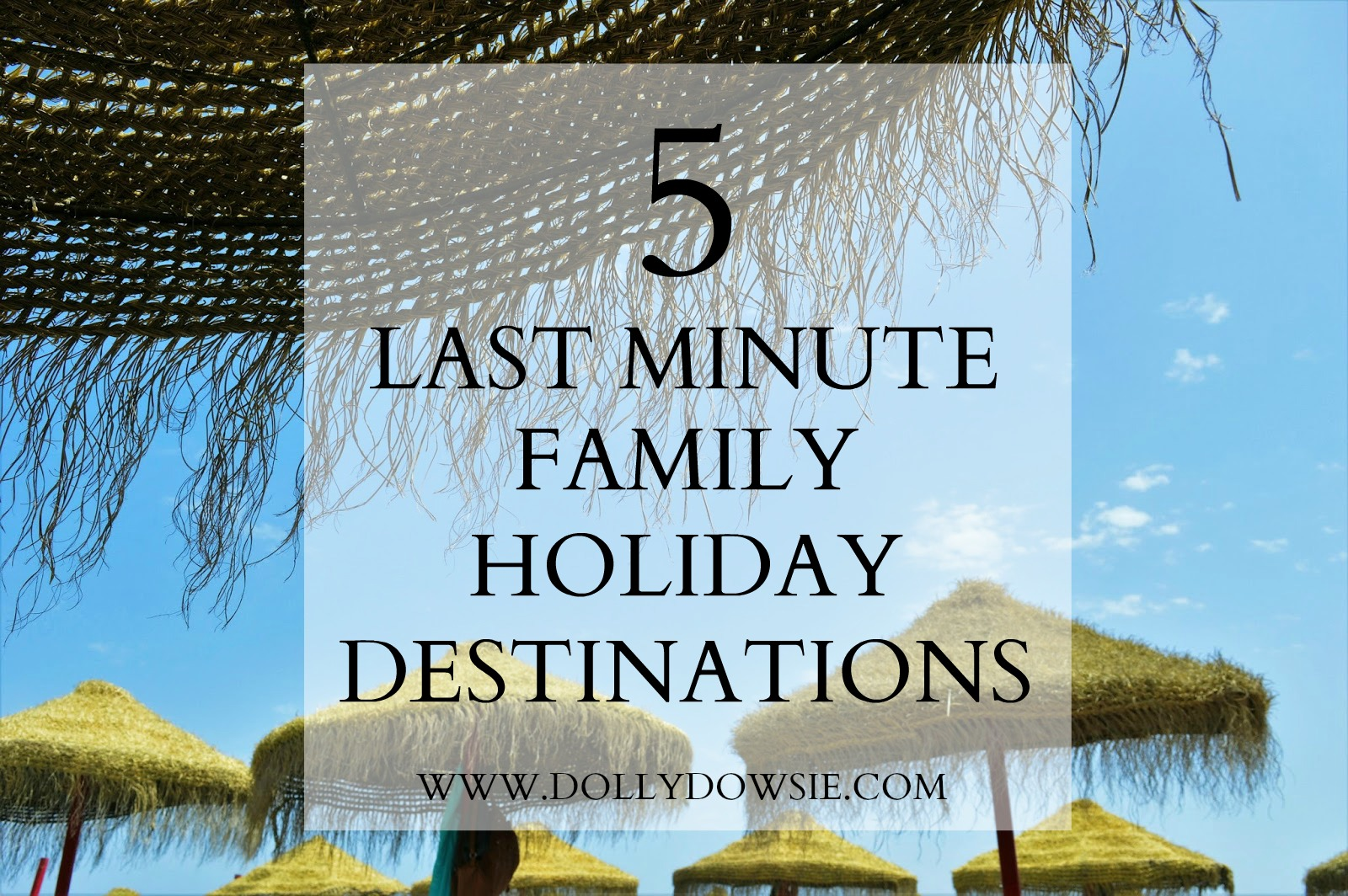 5 Last Minute Family Holiday Destination Ideas   Dolly