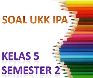 Download Soal UKK IPA Kelas 5 Semester 2