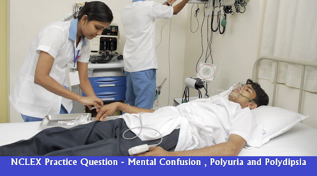 NCLEX Practice Question - Mental Confusion , Polyuria and Polydipsia