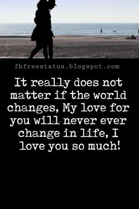 Love Text Messages, It really does not matter if the world changes, My love for you will never ever change in life, I love you so much!