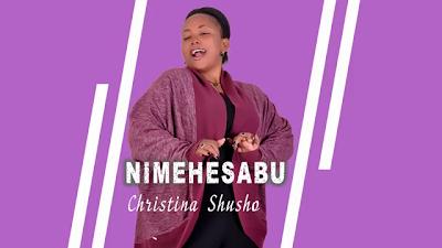 CHRISTINA SHUSHO - NIMEHESABU | Audio Download