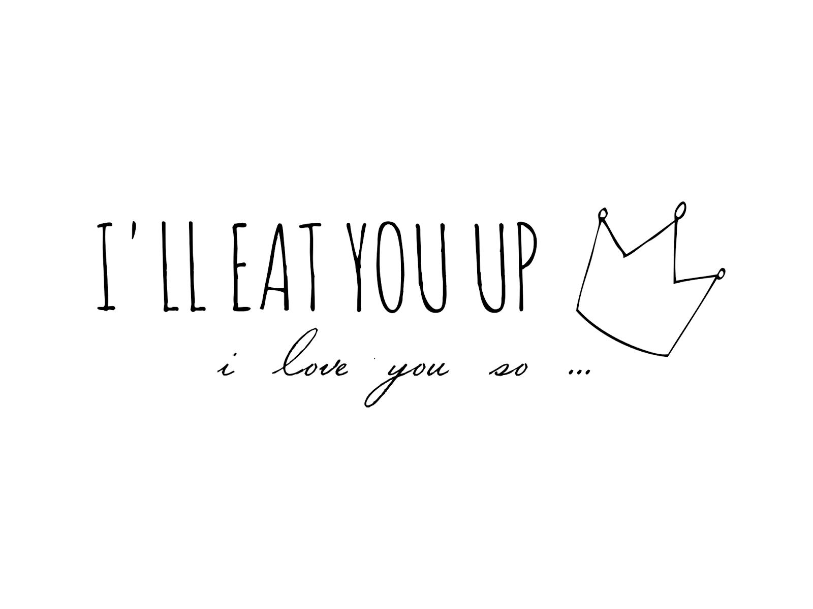 "Download ""I'll eat you up I love you so"" printable   HapaShorts"