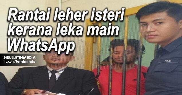Rantai leher isteri kerana leka main WhatsApp, lelaki mengaku tidak bersalah