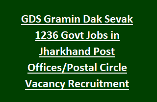 GDS Gramin Dak Sevak 1236 Govt Jobs in Jharkhand Post Offices Postal Circle Vacancy Recruitment Notification