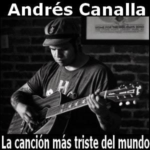 Andres Canalla - La cancion mas triste del mundo
