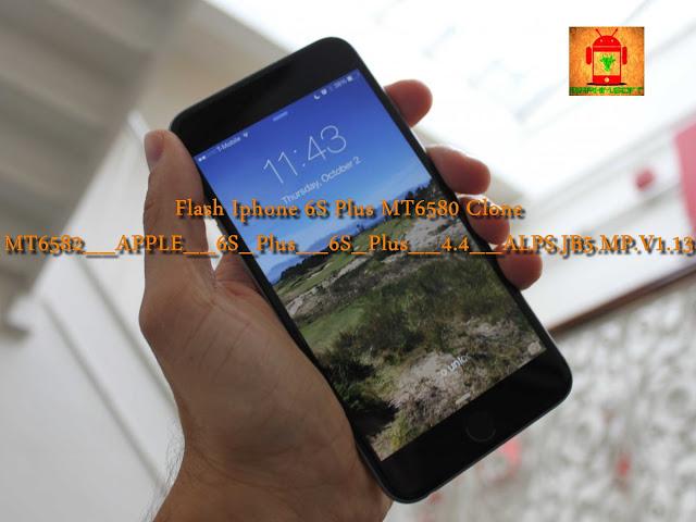 Guide To Flash Iphone 6S Plus Clone MT6582__APPLE__6S_Plus__6S_Plus__4.4__ALPS.JB5.MP.V1.13