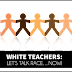White Teachers: Let's Talk About Race...NOW!