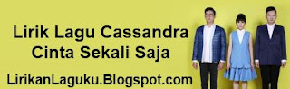 Lirik Lagu Cassandra - Cinta Sekali Saja