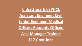 Chhattisgarh CSPHCL Assistant Engineer, Civil Junior Engineer, Medical Officer, Accounts Officer, Assistant Manager Trainee 117 Govt Jobs