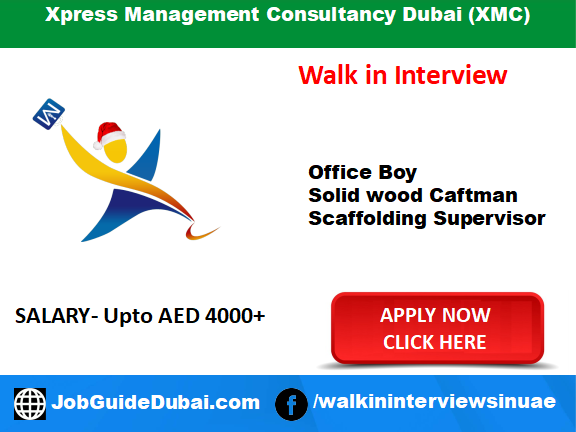 Walk in interview in Dubai for Office boy, Solid wood Craftman, Scaffolding Supervisor