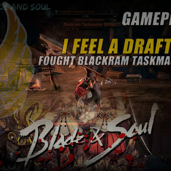 I Feel A Draft Quest » Fought Blackram Taskmaster Limsu In Blade And Soul