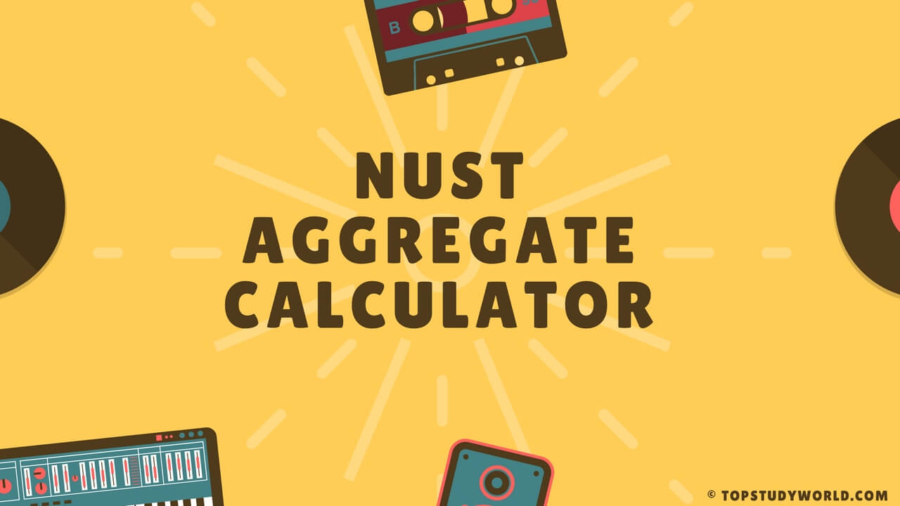 NUST Aggregate Calculator FREE is here [With Closing Merit