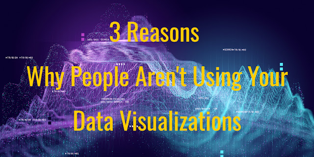 3 Reasons Why People Aren't Using Your Data Visualizations