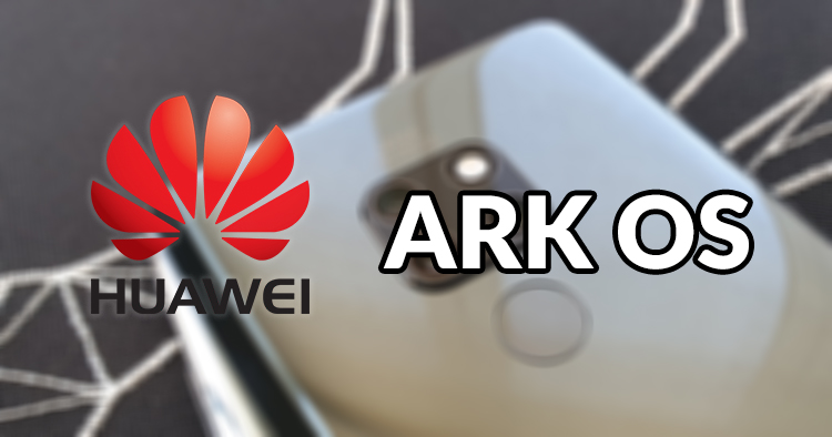 Huawei's Mobile OS Can Be Named 'Ark OS'; But Can It Really Replace Android OS?