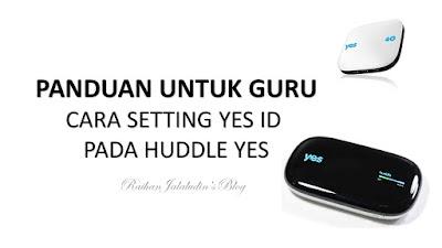 PANDUAN SETTING YES ID PADA HUDDLE YES 4G
