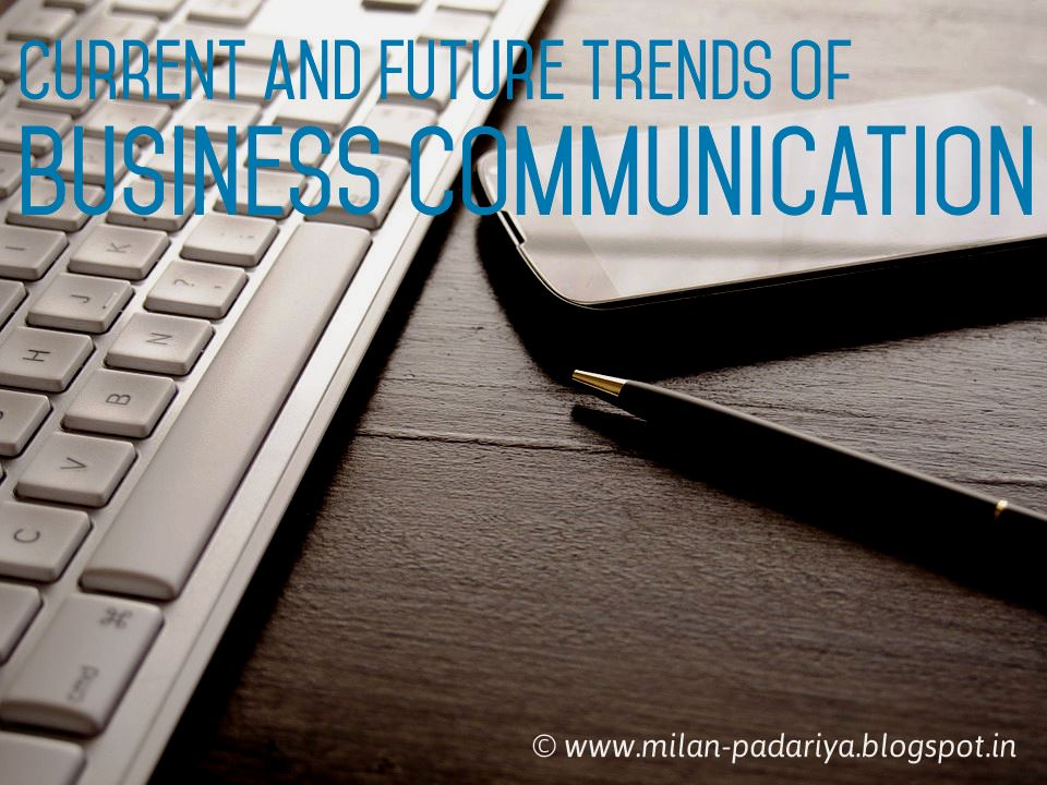 current trends in business communication essay Business communication trends in business today, communication is very important communication holds the business together with technology increasing in.