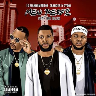 10 Mandamentos (Bander & Dygo Boy) Feat. Hot Blaze) – Meu Perfil