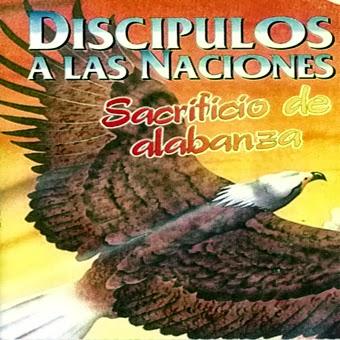 Discípulos a Las Naciones-Sacrificio De Alabanza-