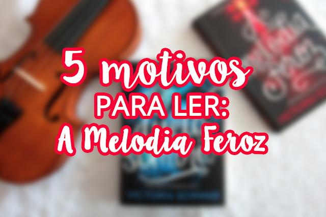 5 motivos para ler: A Melodia Feroz