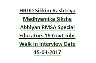 HRDD Sikkim Rashtriya Madhyamika Siksha Abhiyan RMSA Special Educators 18 Govt Jobs Recruitment Walk In Interview Date 15-03-2017