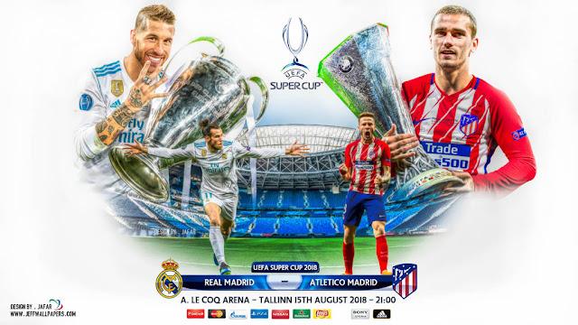 موعد مباراة ريال مدريد وأتلتيكو مدريد في نهائي كأس السوبر الأوروبي 2018 القنوات الناقلة لمباراة ريال مدريد واتلتيكو مدريد مجاناً