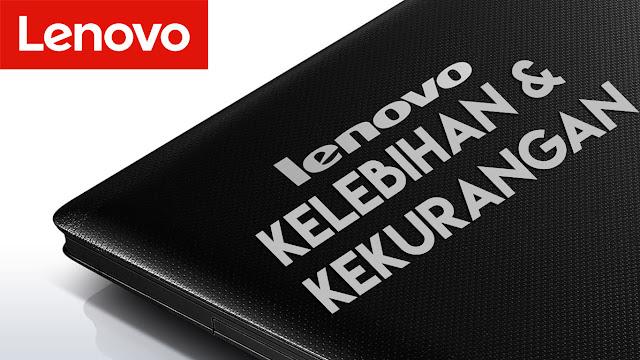 Udah tau kelebihan dan kekurangan laptop LENOVO belum?