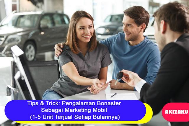 Tips & Trick: Pengalaman Bonaster Sebagai Marketing Mobil (1-5 Unit Terjual Setiap Bulannya)