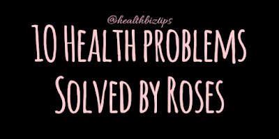 1O Health problems Solved by Roses