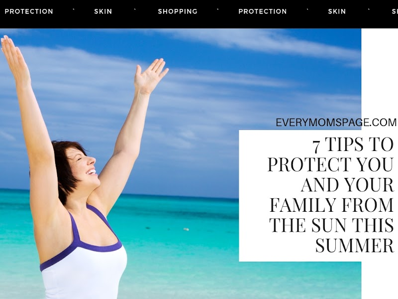 7 Tips To Protect You and Your Family From The Sun This Summer