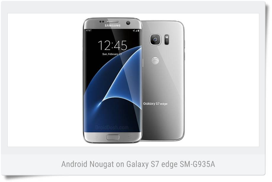 Install Android Nougat on Galaxy S7 Edge (AT&T) SM-G935A